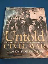 The Untold Civil War : Exploring the Human Side of War by James Robertson (2011)