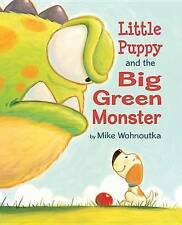 NEW Little Puppy and the Big Green Monster by Mike Wohnoutka