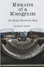 Memoirs of a Misogynist : An Erotic Novel for Men: By Cocker, Chad