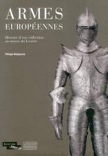 Armes Europeennes: Histoire d une collection au musée du Louvre (French Edition)