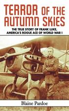 Terror of the Autumn Skies: The True Story of Frank Luke, America's Rogue Ace of