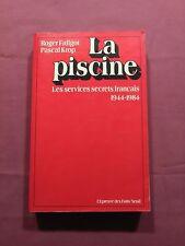 LA PISCINE - LES SERVICES SECRETS FRANÇAIS - 1944-1984 - R. FALIGOT & P. KROP