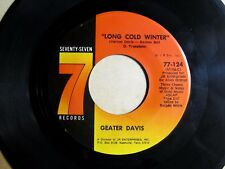SOUL BLUES 45: GEATER DAVIS Long Cold Winter/Why Does It Hurt So Bad 77-124
