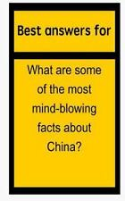 Best Answers for What Are Some of the Most Mind-Blowing Facts about China? by...