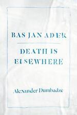 Bas Jan Ader: Death Is Elsewhere: By Dumbadze, Alexander