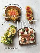 Better on Toast : Full Meals on a Slice of Bread--With a Little Room for...