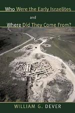 Who Were the Early Israelites and Where Did They Come From? by Dever, William G