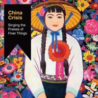 CHINA CRISIS - SINGING THE PRAISES OF FINER THINGS NEW CD