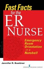 Fast Facts for the ER Nurse: Emergency Room Orientation in a Nutshell by Buet…