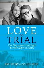 Love on Trial: Our Supreme Court Fight for the Right to Marry by Perry, Kris, S