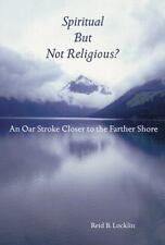 "NEW ""Spiritual But Not Religious?"" An Oar Stroke Closer to the Farther Shore"