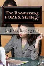 The Boomerang FOREX Strategy : How to Make 40-100 Pips per Day on the FOREX...
