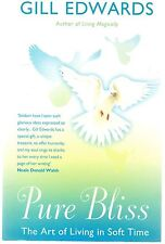 Pure Bliss: The Art of Living in Soft Time by Gill Edwards (Paperback, 2009)