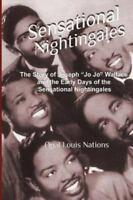 Sensational Nightingales: The Story of Joseph Jo Jo Wallace & the Early Days ...