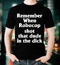 Remember When Robocop Shot That Dude In The Dick Funny 80's T-Shirt  Men's S-6XL
