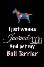 I Just Wanna Journal and Pet My Bull Terrier : Dog Notebooks, 6 X 9, 108.