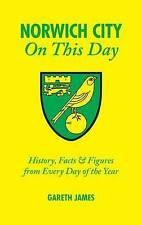 Norwich City On This Day: History, Facts and Figures from Every Day of the Year,