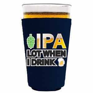 IPA Lot When I Drink Funny Neoprene Collapsible Pint Glass Coolie; Beer, Hoppy
