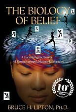 The Biology of Belief 10th Anniversary Edition : Unleashing the Power of Conscio