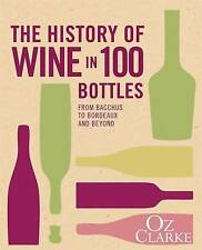 The History of Wine in 100 Bottles: From Bacchus to Bordeaux and Beyond by Oz Cl