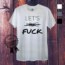 Lets Hug Fu*k T-Shirt For Men Women Unisex White Grey Funny Sexy Party Holiday
