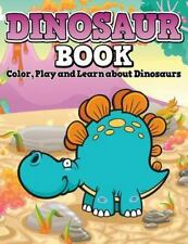 Dinosaur Book : Color, Play and Learn about Dinosaurs by Speedy Publishing...