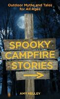 Spooky Campfire Stories: Outdoor Myths And Tales For All Ages by Amy Hoitsma
