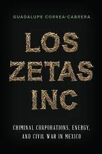 Los Zetas Inc : Criminal Corporations, Energy, and Civil War in Mexico by...