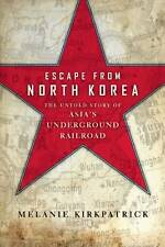 Escape from North Korea: The Untold Story of Asia's Underground Railroad by Mel…