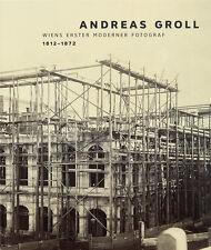 Andreas Groll: Wiens erster moderner Fotograf, FOTOHOF edition, 2015
