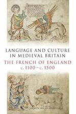 Language and Culture in Medieval Britain : The French of England, C. 1100-C....
