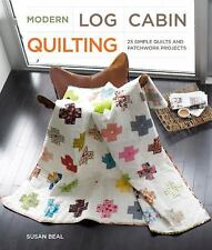 Modern Log Cabin Quilting : 25 Simple Quilts and Patchwork Projects by Susan Bea