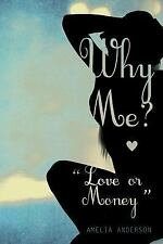 Why Me? Love or Money by Amelia Anderson (2012, Paperback)