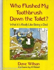 WHO FLUSHED MY TOOTHBRUSH DOWN THE TOILET? Dave Wilson ~ Parenting