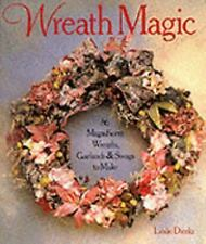 Wreath Magic: 86 Magnificent Wreaths, Garlands & Swags To Make