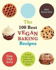 The 100 Best Vegan Baking Recipes : Amazing Cookies, Cakes, Muffins, Pies,...