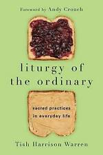 Liturgy of the Ordinary: Sacred Practices in Everyday Life by Tish Harrison...