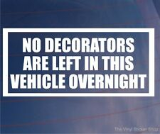 NO DECORATORS ARE LEFT IN THIS VEHICLE OVERNIGHT Funny Car/Van/Window Sticker