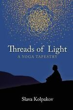 Threads of Light : A Yoga Tapestry: By Kolpakov, Slava