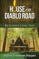 House on Diablo Road : Resurrection Day by Jeanie Freeman-Harper (2014,...