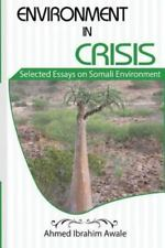 Environment in Crisis : Selected Essays on Somali Environment by Ahmed...
