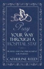 Pray Your Way Through a Hospital Stay: Prayers and Encouragement for Patients (P