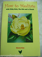 How to Meditate Filthy Rick the Kid & a Chook Sharon Gray signed pb 1999 A20