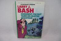 LARRY BASH Comment j'ai fait taire un maitre C LIEUTENANT X Bibliotheque verte 3