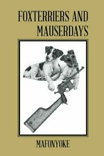 Foxterriers and Mauserdays.by Mafonyoke,  New 9781504937719 Fast Free Shipping.#