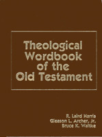 Theological Wordbook Of The Old Testament by R Laird Harris