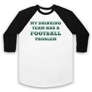 MY DRINKING TEAM HAS A FOOTBALL PROBLEM FUNNY SLOGAN UNISEX 3/4 BASEBALL TEE