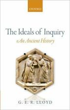 The Ideals of Inquiry: An Ancient History by Lloyd, G. E. R.