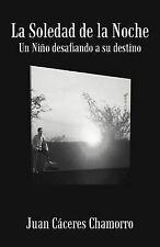 NEW La Soledad de la Noche: Un Niño Desafiando A Su Destino (Spanish Edition)