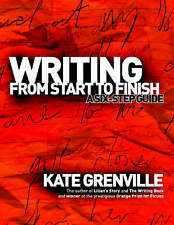 NEW Writing from Start to Finish: A Six-Step Guide by Kate Grenville